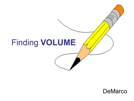 Finding VOLUME DeMarco. The OBJECTS FORMULA? L x W x H Length = 6cm.