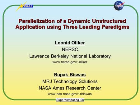 Supercomputing '99 Parallelization of a Dynamic Unstructured Application using Three Leading Paradigms Leonid Oliker NERSC Lawrence Berkeley National Laboratory.