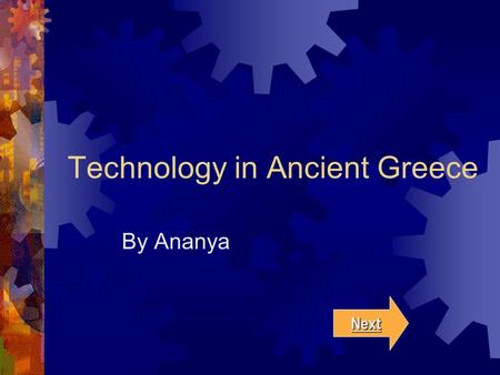Technology in Ancient Greece By Ananya Next. Click on one of the following: Medicine Military Mathematics References.