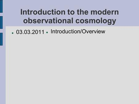 Introduction to the modern observational cosmology 03.03.2011 Introduction/Overview.