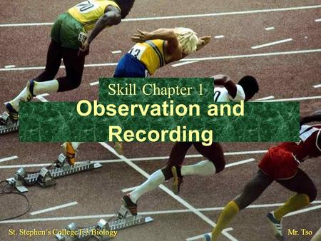 Observation and Recording Skill Chapter 1 St. Stephen's College F.3 Biology Mr. Tso.