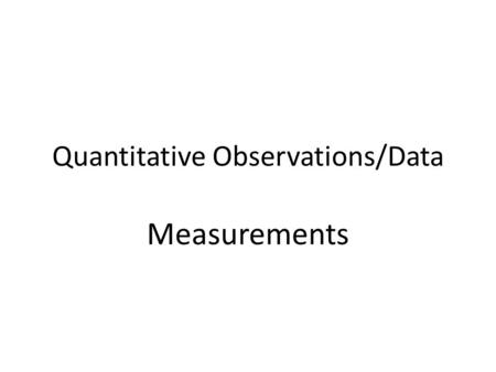 Quantitative Observations/Data Measurements. Base Units in the SI System Length:________ Volume:_________ Mass:________ Temperature:__________ Meter (m)