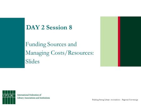 Building Strong Library Associations | Regional Convenings DAY 2 Session 8 Funding Sources and Managing Costs/Resources: Slides.