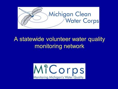 A statewide volunteer water quality monitoring network.