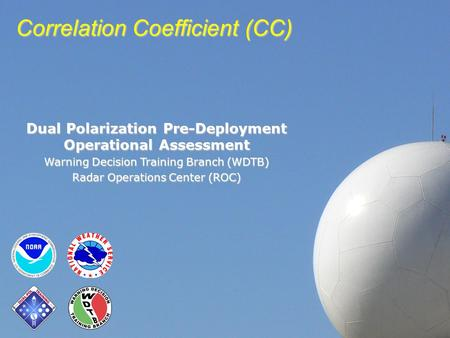 Correlation Coefficient (CC) Dual Polarization Pre-Deployment Operational Assessment Warning Decision Training Branch (WDTB) Radar Operations Center (ROC)