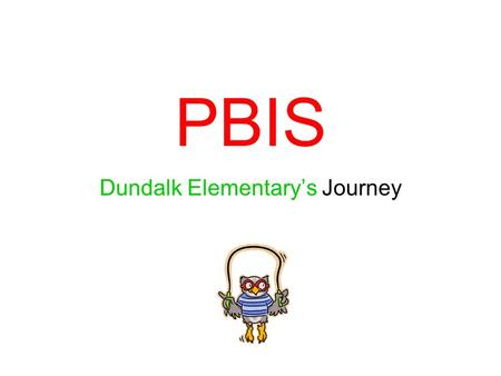 PBIS Dundalk Elementary's Journey. Biggest Gain Quality Instructional Time! 2002-2003: 1, 469 referrals= 14,690 10 min. = 245 hrs.= 41 6.
