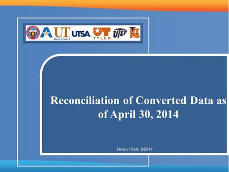 Reconciliation of Converted Data as of April 30, 2014 Version Date: 8/2014.