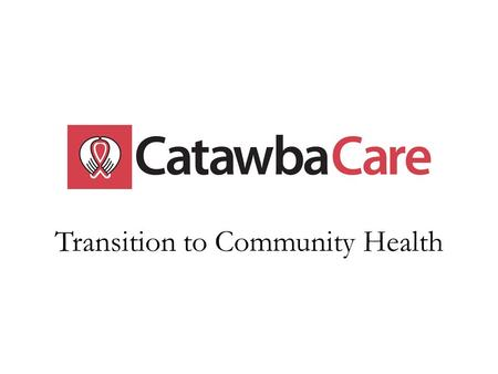 Transition to Community Health. A look back… CC opened in 2000 with four employees, focused on case management. Since then, it's been constant changes.