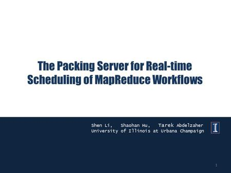 The Packing Server for Real-time Scheduling of MapReduce Workflows Shen Li, Shaohan Hu, Tarek Abdelzaher University of Illinois at Urbana Champaign 1.