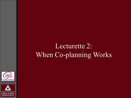 Lecturette 2: When Co-planning Works. Time Setting realistic expectations Others? Concerns when forming collaborative working relationships.