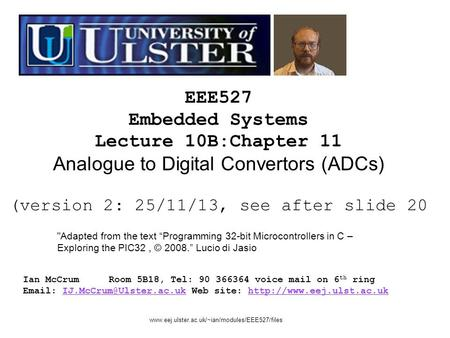EEE527 Embedded Systems Lecture 10B:Chapter 11 Analogue to Digital Convertors (ADCs) (version 2: 25/11/13, see after slide 20 Ian McCrumRoom 5B18, Tel: