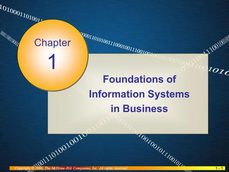 1 - 1 Copyright © 2006, The McGraw-Hill Companies, Inc. All rights reserved. Foundations of Information Systems in Business Chapter 1.