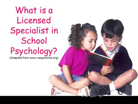 What is a Licensed Specialist in School Psychology? (Adapted from www.nasponline.org)