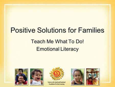 Positive Solutions for Families Teach Me What To Do! Emotional Literacy.