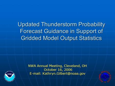 Updated Thunderstorm Probability Forecast Guidance in Support of Gridded Model Output Statistics NWA Annual Meeting, Cleveland, OH October 16, 2006 October.