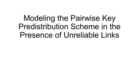 Modeling the Pairwise Key Predistribution Scheme in the Presence of Unreliable Links.