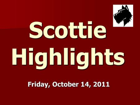 Scottie Highlights Friday, October 14, 2011. Menu Chicken Pattie or Chicken Pattie or Fish Fish Bun Bun Potatoes Potatoes Pears Pears.