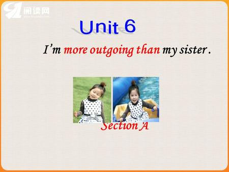 I'm more outgoing than my sister. Section A 一、 let's review( 复习) what we learned last class 1. 形容词比较级的用法: 2. 形容词比较级的构成方法: a. 规则变化: ( 1 )单音节词和部分双音节词: