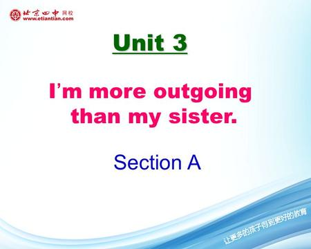 Unit 3 Unit 3 I'm more outgoing than my sister. Section A.