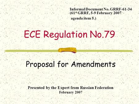 ECE Regulation No.79 Informal Document No. GRRF-61-34 (61 st GRRF, 5-9 February 2007 agenda item 5.) Proposal for Amendments Presented by the Expert from.