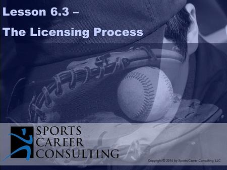  Copyright 1999 Prentice Hall 8-1 Lesson 6.3 – The Licensing Process Copyright © 2014 by Sports Career Consulting, LLC.