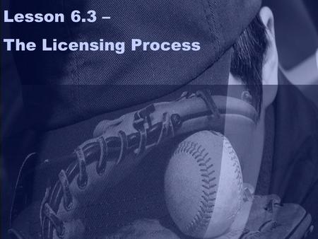  Copyright 1999 Prentice Hall 8-1 Lesson 6.3 – The Licensing Process.