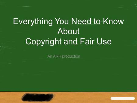 Everything You Need to Know About Copyright and Fair Use An ARH production.