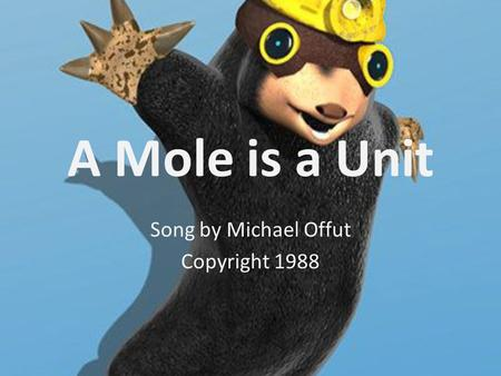 A Mole is a Unit Song by Michael Offut Copyright 1988.