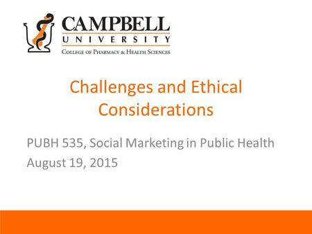 Challenges and Ethical Considerations PUBH 535, Social Marketing in Public Health August 19, 2015.