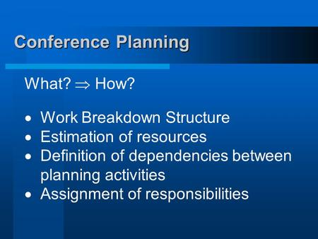 Conference Planning What?  How? Work Breakdown Structure