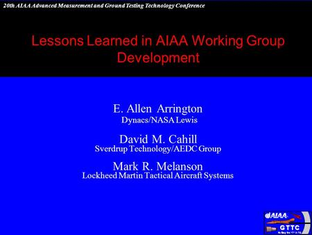 20th AIAA Advanced Measurement and Ground Testing Technology Conference Lessons Learned in AIAA Working Group Development E. Allen Arrington Dynacs/NASA.
