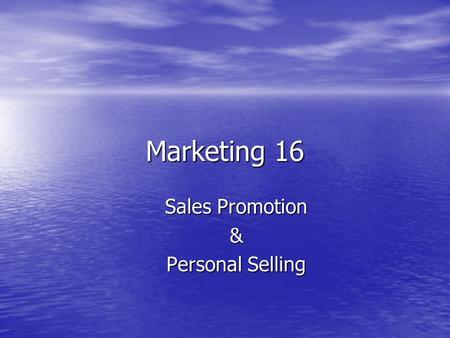 Marketing 16 Sales Promotion & Personal Selling. 16.1 Sales Promotions and Personal selling -- 16 Sales Promotion Objectives Sales Promotion Objectives.