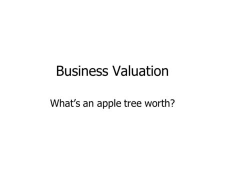 Business Valuation What's an apple tree worth?.