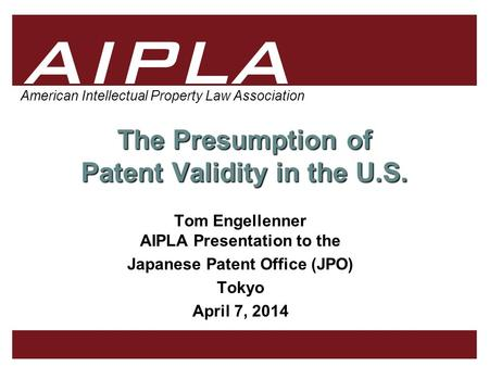 1 1 AIPLA Firm Logo American Intellectual Property Law Association The Presumption of Patent Validity in the U.S. Tom Engellenner AIPLA Presentation to.