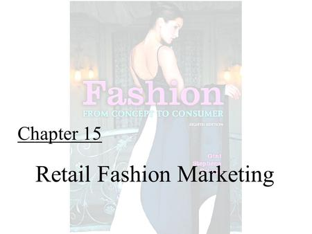 Chapter 15 Retail Fashion Marketing. Fashion From Concept to Consumer, 8/e© 2005 Pearson Education, Inc. Gini Frings Upper Saddle River, New Jersey 07458.