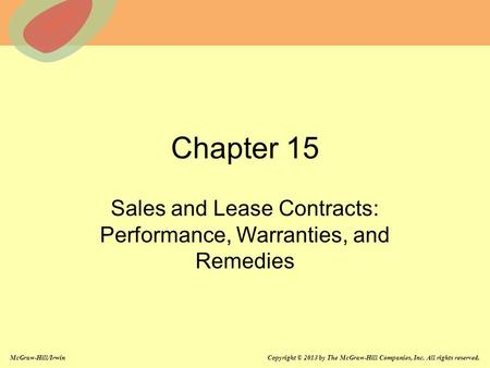 McGraw-Hill/Irwin Copyright © 2013 by The McGraw-Hill Companies, Inc. All rights reserved. Chapter 15 Sales and Lease Contracts: Performance, Warranties,