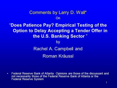 "1 Comments by Larry D. Wall* On ""Does Patience Pay? Empirical Testing of the Option to Delay Accepting a Tender Offer in the U.S. Banking Sector "" by Rachel."