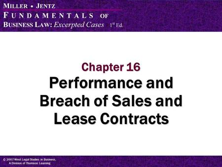 © 2007 West Legal Studies in Business, A Division of Thomson Learning Chapter 16 Performance and Breach of Sales and Lease Contracts.