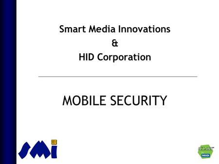 Smart Media Innovations & HID Corporation MOBILE SECURITY.