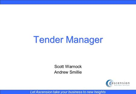 Let Ascension take your business to new heights Tender Manager Scott Warnock Andrew Smillie.