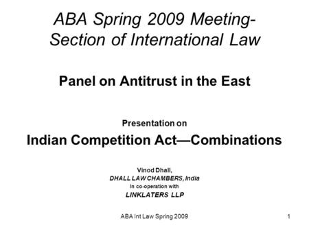 ABA Int Law Spring 20091 ABA Spring 2009 Meeting- Section of International Law Panel on Antitrust in the East Presentation on Indian Competition Act—Combinations.