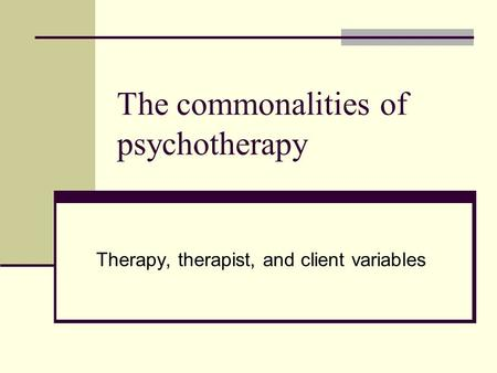 The commonalities of psychotherapy Therapy, therapist, and client variables.