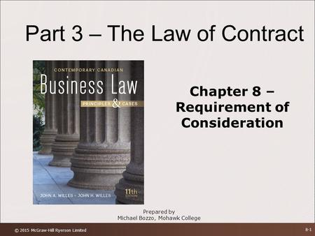 Prepared by Michael Bozzo, Mohawk College Part 3 – The Law of Contract Chapter 8 – Requirement of Consideration © 2015 McGraw-Hill Ryerson Limited 8-1.