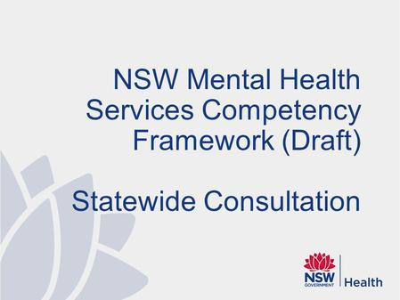 NSW Mental Health Services Competency Framework (Draft) Statewide Consultation.