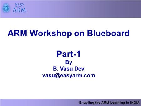 Enabling the ARM Learning in INDIA ARM Workshop on Blueboard Part-1 By B. Vasu Dev