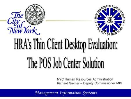 1 Management Information Systems NYC Human Resources Administration Richard Siemer – Deputy Commissioner MIS.