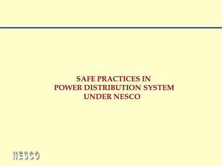SAFE PRACTICES IN POWER DISTRIBUTION SYSTEM UNDER NESCO.