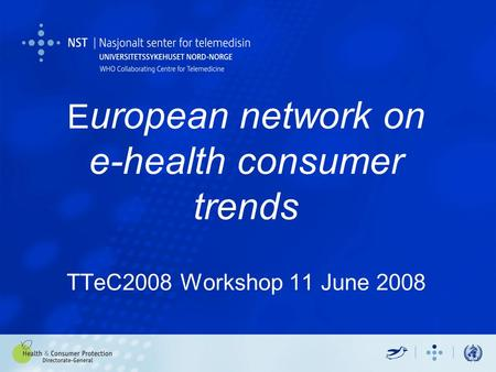 E uropean network on e-health consumer trends TTeC2008 Workshop 11 June 2008.
