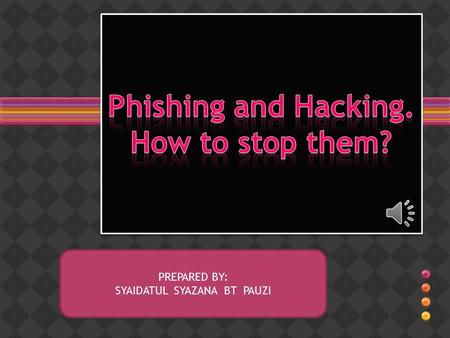 PREPARED BY: SYAIDATUL SYAZANA BT PAUZI INTRODUCTION What is the definition of Phishing Hacking.