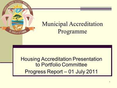 1 Housing Accreditation Presentation to Portfolio Committee Progress Report – 01 July 2011 Municipal Accreditation Programme.